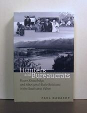 Hunters and Bureaucrats, Power, Knowledge & Aboriginal-State Relations, SW Yukon
