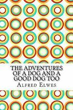 The Adventures of a Dog and a Good Dog Too by Alfred Elwes (2016, Paperback)