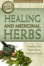 Complete Guide to Growing Healing and Medicinal Herbs : Everything You Need t...