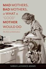 "Mad Mothers, Bad Mothers, and What a ""Good"" Mother Would Do: The Ethics of Ambiv"