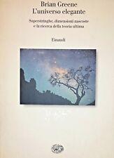 BRIAN GREENE L'UNIVERSO ELEGANTE SUPERSTRINGHE DIMENSIONI... SAGGI EINAUDI 2000