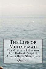 Life of Muhammad : The Greatest Liberator the Holiest Prophet, Paperback by A...