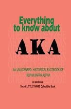 Everything to know about AKA: an unlicensed historical fact book of alpha kappa