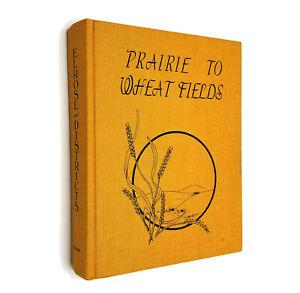 Prairie to Wheat Fields Elrose & District History Committee HC 1985 Saskatchewan