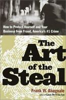 The Art of the Steal : How to Recognize and Prevent Fraud - America's #1 Crime