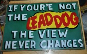 If Your'e Not The Lead Dog The View Never Changes Wood Sign 12x19 Hand Painted