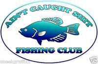 "Ain't Caught Sh*t Fishing Club Funny Sticker Vinyl Decal 6"" Emblem"