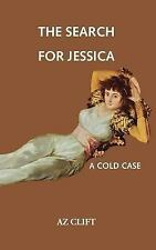The Search for Jessica : A Cold Case by A. Z. Clift (2007, Hardcover)