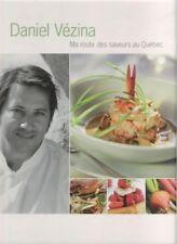 Daniel Vézina - Ma route des saveurs au Québec - avec recettes et photos .