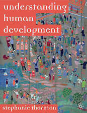 Understanding Human Development: Biological, Social and Psychological Processes from Conception to Adult Life by Stephanie Thornton (Paperback, 2008)