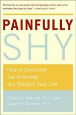 Painfully Shy : How to Overcome Social Anxiety and Reclaim Your Life by Barbara…