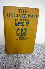 The Uncivil War Porter Emerson Browne 1918 DORAN Antique Old Book hc