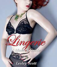 Lingerie: A Modern Guide, Lesley Scott, New Book