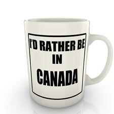 I'd Rather Be In Canada - Mug Gift Novelty Travel