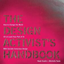 The Design Activist's Handbook: How to Change the World (Or at Least Your Part o
