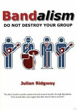 Bandalism: Do Not Destroy Your Group By Julian Ridgway