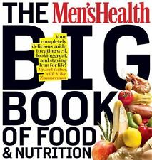 The Men's Health Big Book Of Food & Nutrition: Your Completely Delicious Guid...