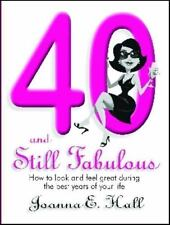 40 and Still Fabulous: How to Look and Feel Great During the Best Years of Your