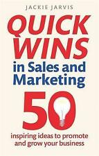 Quick Wins in Sales and Marketing: 50 Inspiring Ideas to Grow You Business