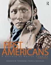 First Americans : A History of Native Peoples by Kenneth W. Townsend and Mark...