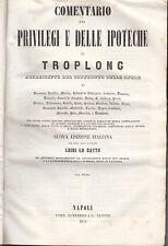 DIRITTO TROPLONG COMENTARIO DEI PRIVILEGI E DELLE IPOTECHE 1858 DIRITTO CIVILE