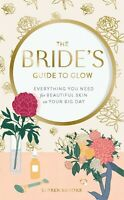 The Bride's Guide to Glow: Everything You Need for Beautiful Skin on Your Big Da