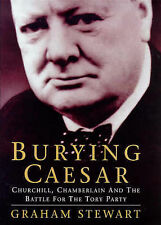 Burying Caesar: Churchill, Chamberlain and the Battle for the Tory Party, Stewar