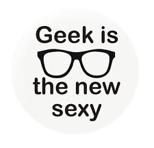 GEEK IS THE NEW SEXY 25mm slogan button badge