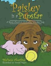 'Paisley Is a Pupstar' : A Story about an Australian Wonder Dog by Michele...
