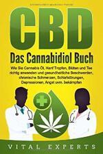 CBD: Das Cannabidiol Buch. Wie Sie Cannabis Öl, Hanf Tropfen, Blüten und Tee ric