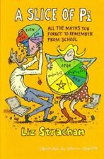 A SLICE OF PI: ALL MATHS YOU FORGOT TO REMEMBER FROM SCHOOL By Liz Strachan NEW