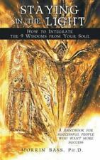 Staying in the Light: How to Integrate the 9 Wisdoms from Your Soul : A...