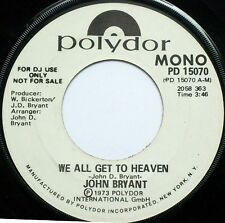"JOHN BRYANT We All Get To Heaven 7"" 45 RPM Polydor Records 1973  PROMO"