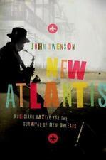 New Atlantis : Musicians Battle for the Survival of New Orleans by John...