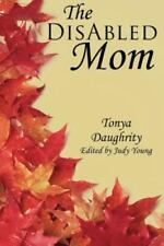 The Disabled Mom: A Supplemental Guide for Mothers Who Are Ill, Disabled, or Hav