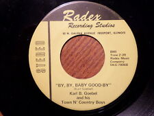 RADEX 45 RECORD/KARL GOEBEL/BY BY BABY GOOD BY/I WON'T SEE YOU TONIGHT/VG+