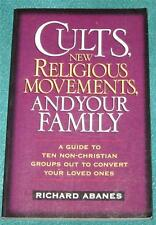 RICHARD ABANES, Cults, New Religious Movements and Your Family, PB