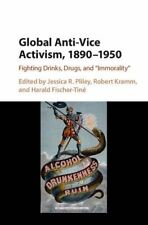 Global Anti-Vice Activism, 1890-1950: Fighting Drinks, Drugs, and 'Immorality',