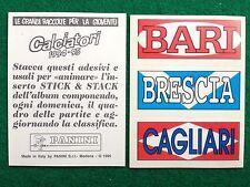 CALCIATORI 1994-95 BARI BRESCIA CAGLIARI STICK & STACK Figurina Panini NEW