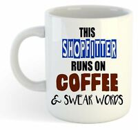 This Shopfitter Runs On Coffee & Swear Words Mug - Funny, Gift, Jobs