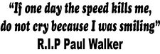 If one day the speed kills me...RIP Paul Walker sticker decal Fast and Furious
