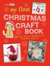 My First Christmas Craft Book : 35 Fun Festive Projects for Children Aged 7+...