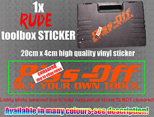 P**S OFF BUY YOUR OWN TOOLS Sticker decal, piss tool box funny Rude CAR VAN