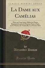 La Dame Aux Camelias : Piece en Cinq Actes, Melee de Chant; Representee Pour...