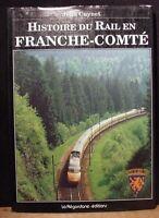 Histoire Du Rail En Franche Comte by Jean Cuynet La Regordane Editions 1989  DJ