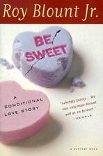 Be Sweet : A Conditional Love Story by Roy, Jr. Blount (1999, Paperback)