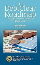 The Debtclear Roadmap : A Comprehensive Guide to Debt Relief, Credit Repair,...