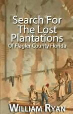 Old Kings Road: Search for the Lost Plantations of Flagler County Florida by...