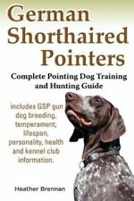 German Shorthaired Pointers: Complete Pointing Dog Training and Hunting Guide.