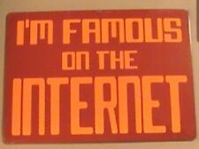 I'm Famous On The Internet Metal Wall SIgn 8.5x12